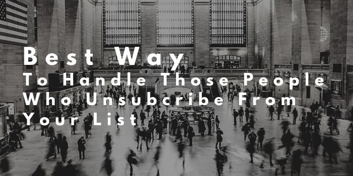 Best Ways to Handle Those People Who Unsubscribe from Your List