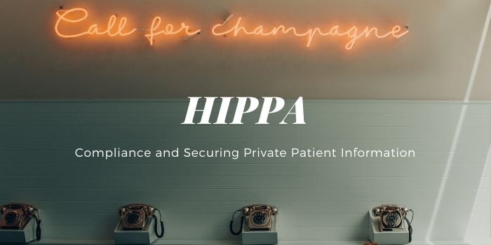 HIPAA Compliance And Securing Private Patient Information