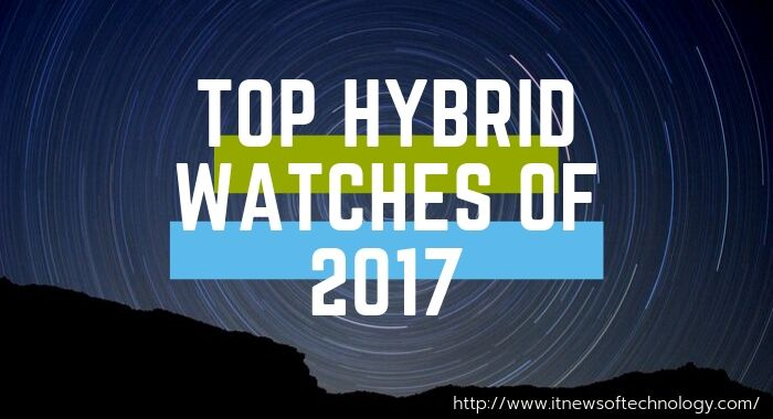 Top Hybrid Watches Of 2017 – The Best Of Both Worlds!