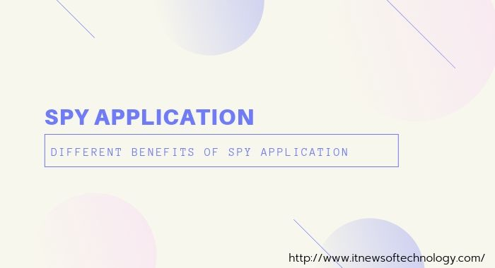 Spy Application | Different Benefits Of Spy Application