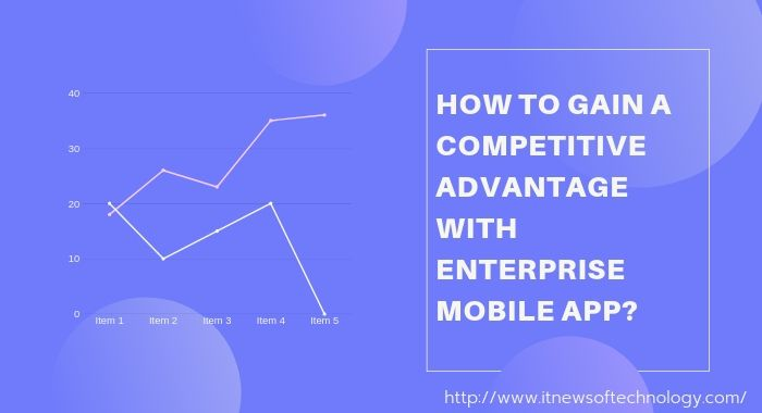 How to Gain a Competitive Advantage with Enterprise Mobile App?