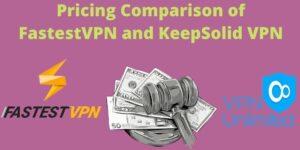 FastestVPN vs KeepSolid VPN Price Comparison